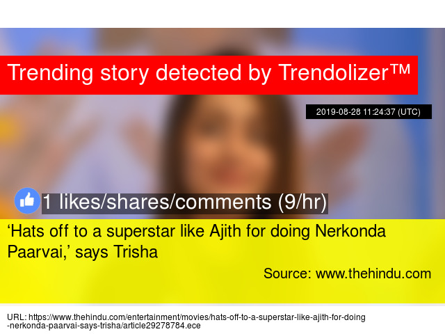Hats off to a superstar like Ajith for doing Nerkonda