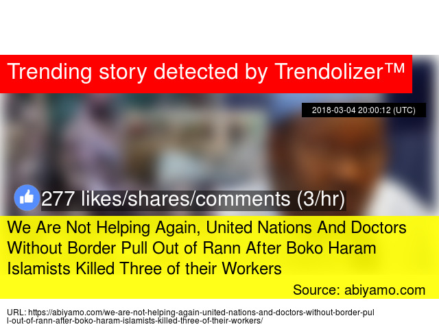 We Are Not Helping Again United Nations And Doctors Without Border Pull Out Of Rann After Boko Haram Islamists Killed Three Their Workers